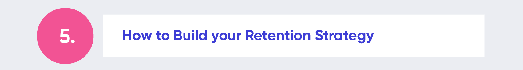 How to Build a Retention Strategy