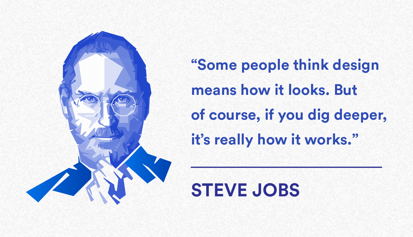 "Steve Jobs quote on user experience and UX design: ""Some people think design means how it looks. But of course, if you dig deeper, it's really how it works."""
