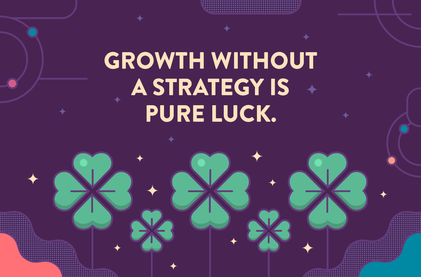 quote with 4 leaf clovers where growth without a strategy is pure luck