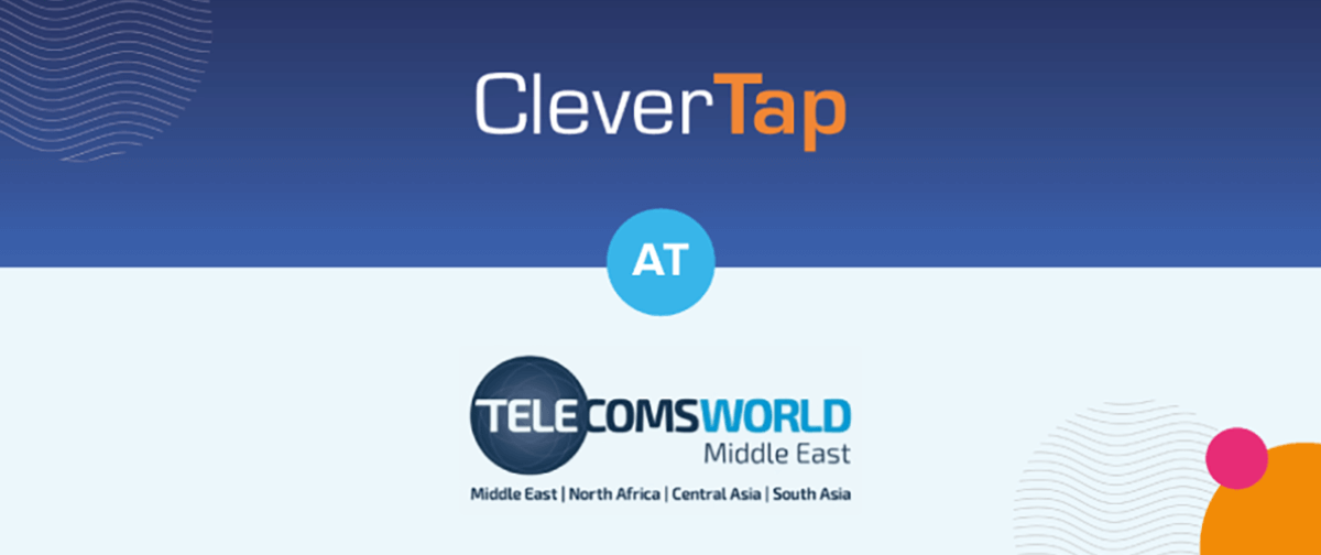 CleverTap's Recap From Telecoms World Middle East, 2019 – Reaffirming the Role of Telecom in a Digital-First Economy