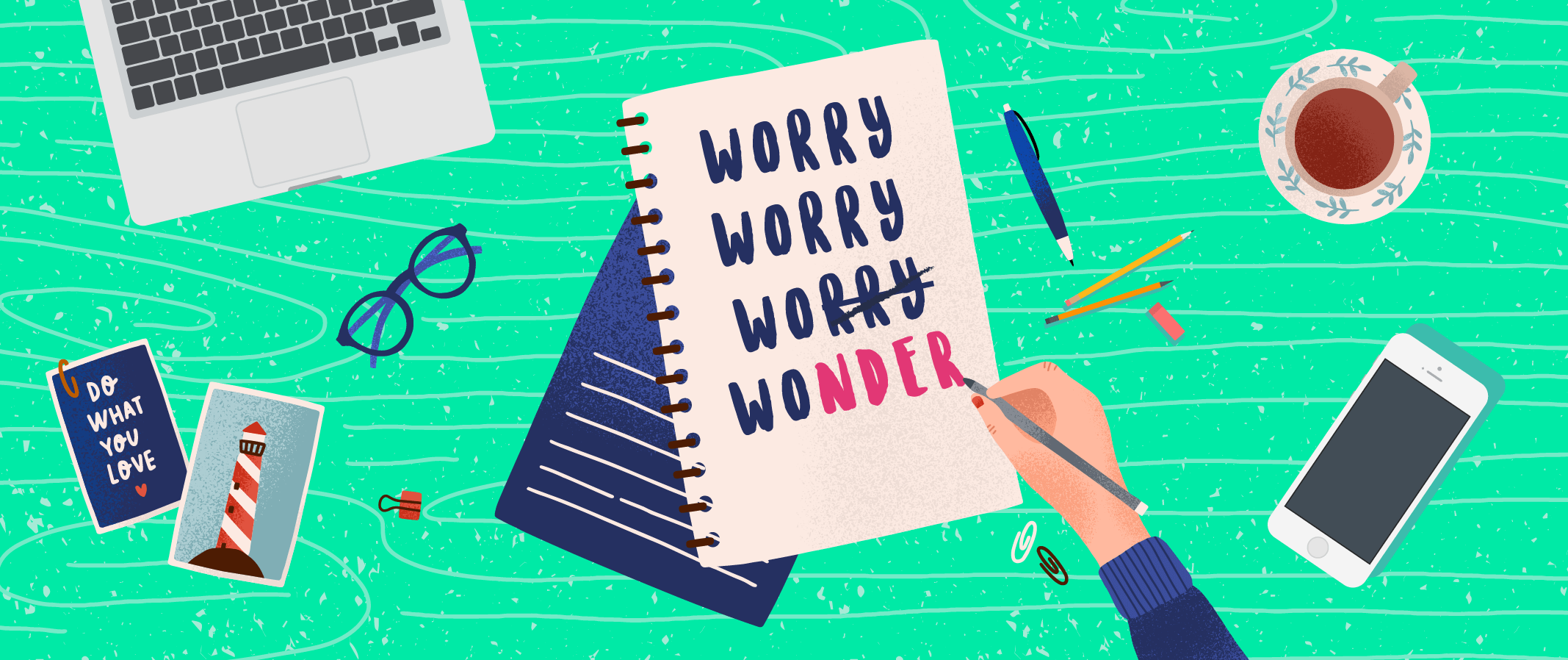 Turning Worry Into Wonder: How to Reframe Your State of Mind