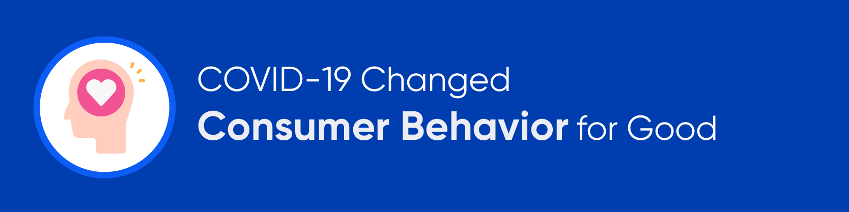 COVID-19 Changed Consumer Behavior for Good