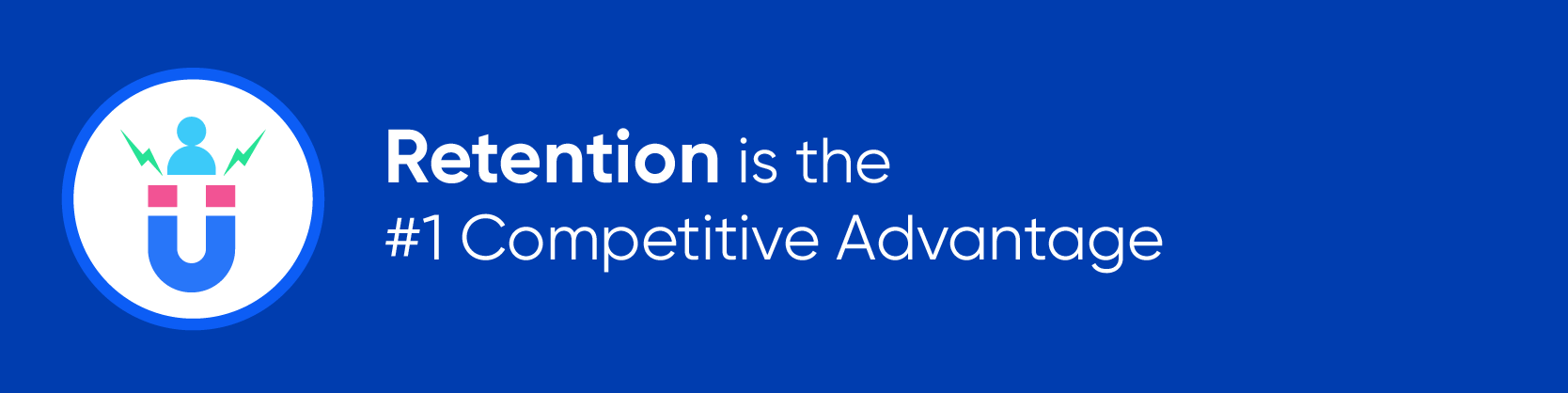 Retention is the #1 Competitive Advantage